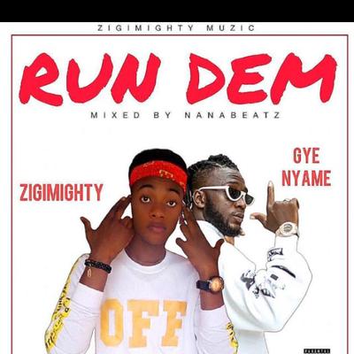 Zigimighty_Run Dem_ft_Gye Nyame_Mixed By_NanaBeatz.mp3