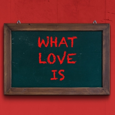 What Love Is - Album Cover