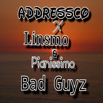 Pianissimo ft Addressco & Linsmo _Bad Guys