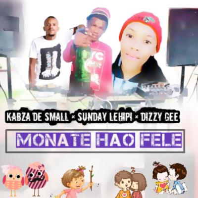 Kabza De Small - Monate Hao Fele (feat. Sunday lehipi & Dizzy Gee