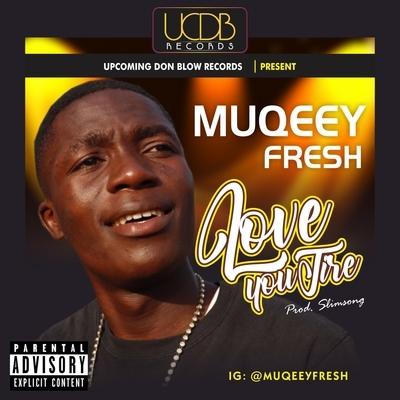 Muqeeyfresh - Love you tire
