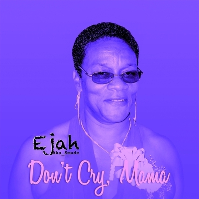 Ejah_Don't Cry Mama - Album Cover