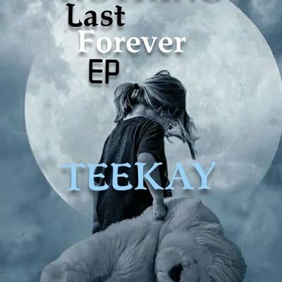 TeeKay - Nothing Lasts Forever