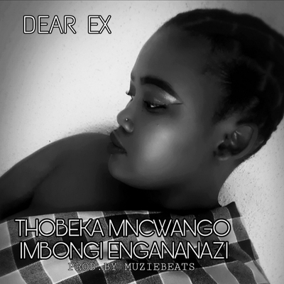 Dear Ex (Poetry) Prod.by Muziebeats