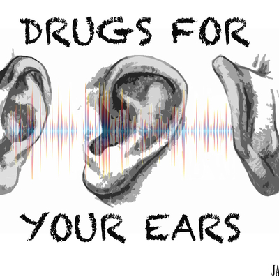 Drugs for Your Ears